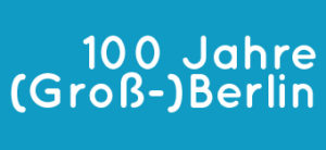 100 Jahre (Groß-)Berlin